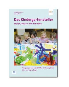 Das Kindergartenatelier: Malen, Bauen und Erfinden