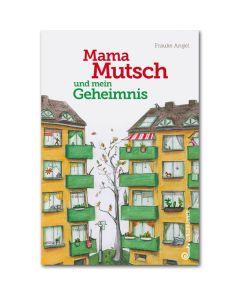 Mama Mutsch und mein Geheimnis