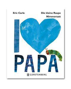 Die kleine Raupe Nimmersatt - I love Papa