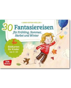 30 Fantasiereisen für Frühling, Sommer, Herbst und Winter..